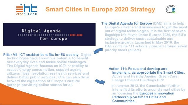 . Smart Cities in Europe 2020 Strategy The Digital Agenda for Europe (DAE) aims to help Europe's citizens and businesses t...