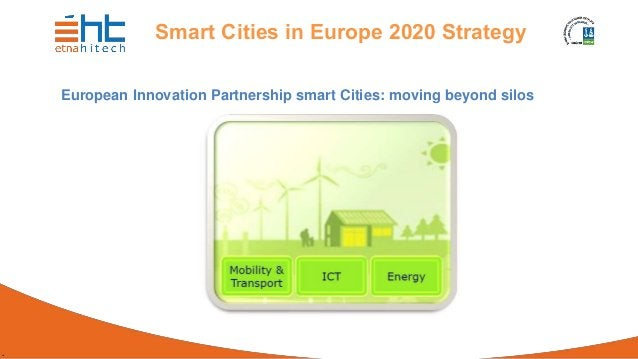 . Smart Cities in Europe 2020 Strategy European Innovation Partnership smart Cities: moving beyond silos