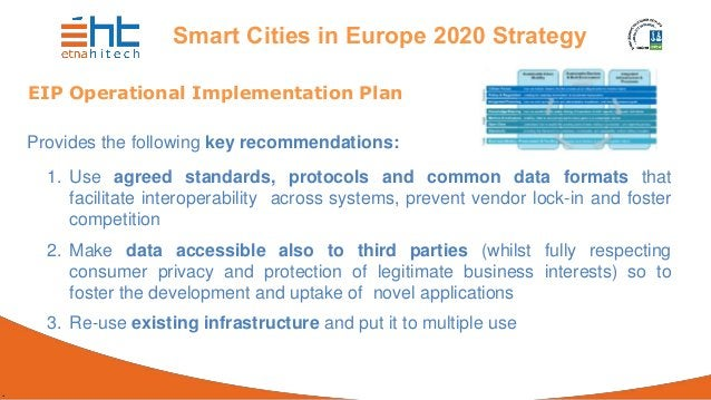 . Smart Cities in Europe 2020 Strategy EIP Operational Implementation Plan Provides the following key recommendations: 1. ...