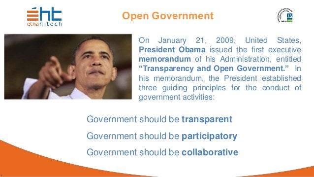 . Open Government On January 21, 2009, United States, President Obama issued the first executive memorandum of his Adminis...