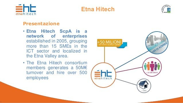 . Etna Hitech Presentazione • Etna Hitech ScpA is a network of enterprises estabilished in 2005, grouping more than 15 SME...