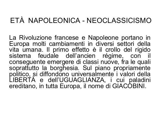 ETÀ NAPOLEONICA - NEOCLASSICISMO La Rivoluzione francese e Napoleone portano in Europa molti cambiamenti in diversi settor...