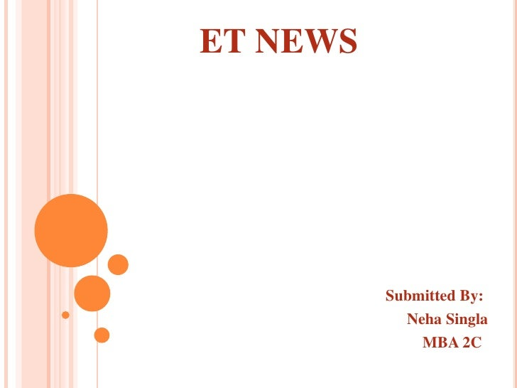 ET NEWS<br />Submitted By:<br />NehaSingla<br />                                                                        MB...