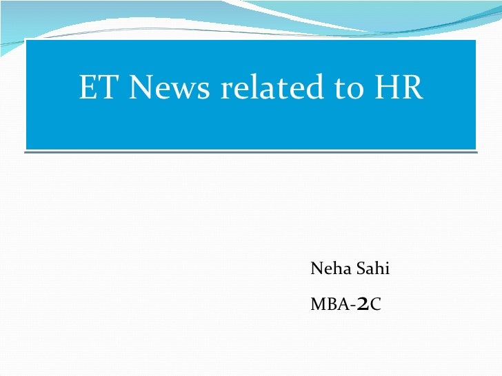 ET News related to HR <ul><li>Neha Sahi </li></ul><ul><li>MBA- 2 C </li></ul>