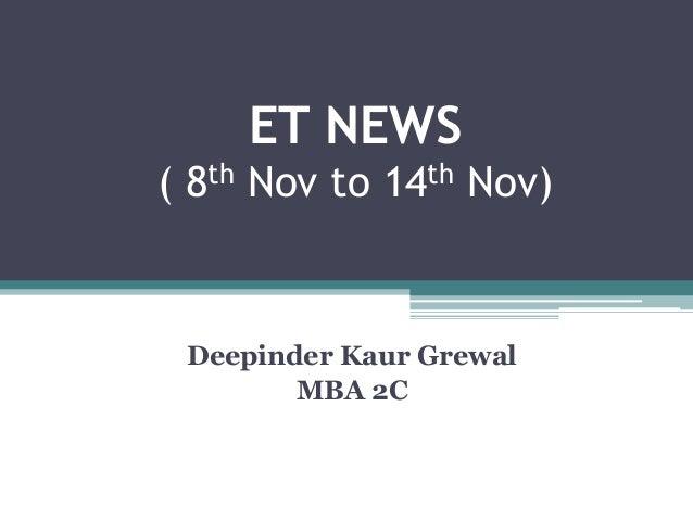 ET NEWS ( 8th Nov to 14th Nov) Deepinder Kaur Grewal MBA 2C