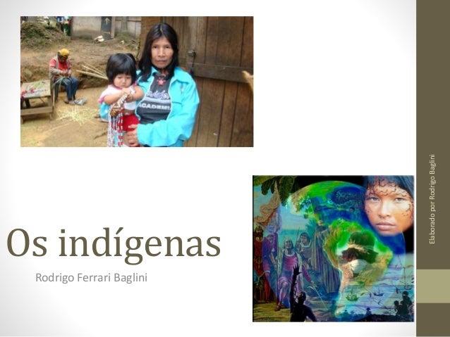 Os indígenas Rodrigo Ferrari Baglini ElaboradoporRodrigoBaglini
