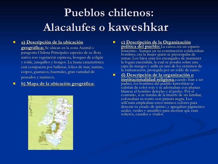 Pueblos chilenos: Alacalufes o  kaweshkar  <ul><li>a) Descripción de la ubicación geográfica:  Se ubican en la zona Austra...