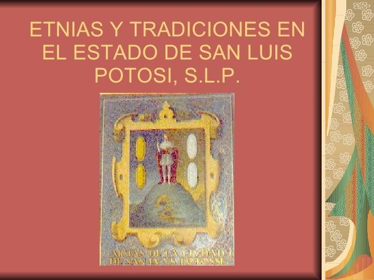 ETNIAS Y TRADICIONES EN EL ESTADO DE SAN LUIS POTOSI, S.L.P.