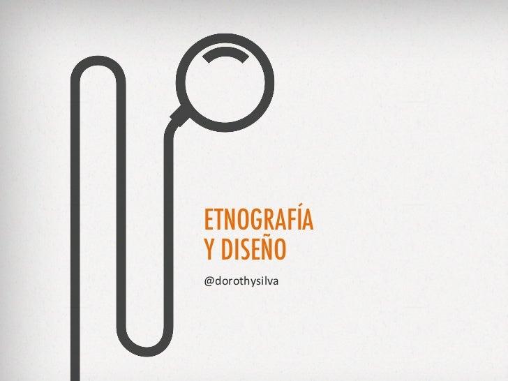 ETNOGRAFÍAY DISEÑO@dorothysilva