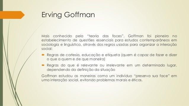 """Erving Goffman Mais conhecido pela """"teoria das faces"""", Goffman foi pioneiro no estabelecimento de questões essenciais para..."""