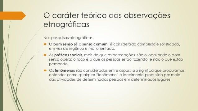 O caráter teórico das observações etnográficas Nas pesquisas etnográficas,  O bom senso (e o senso comum) é considerado c...