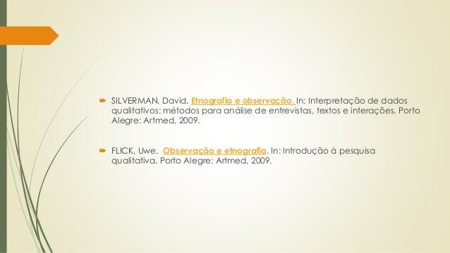  SILVERMAN, David. Etnografia e observação. In: Interpretação de dados qualitativos: métodos para análise de entrevistas,...