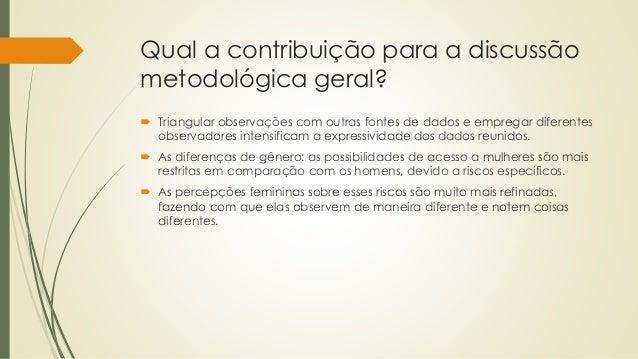 Qual a contribuição para a discussão metodológica geral?  Triangular observações com outras fontes de dados e empregar di...