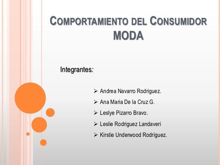 COMPORTAMIENTO DEL CONSUMIDOR           MODA Integrantes:             Andrea Navarro Rodriguez.             Ana Maria De...