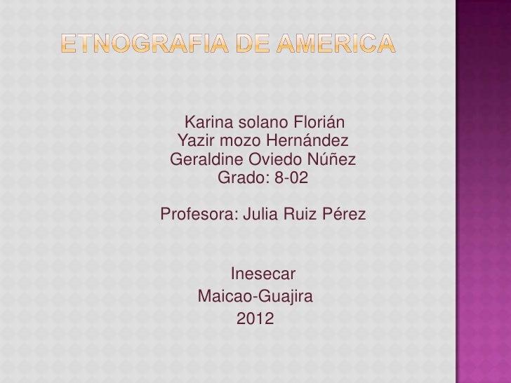 Karina solano Florián  Yazir mozo Hernández Geraldine Oviedo Núñez        Grado: 8-02Profesora: Julia Ruiz Pérez        In...