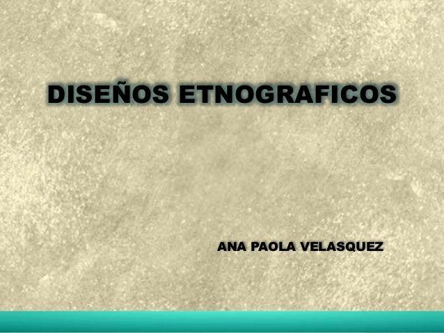 DISEÑOS ETNOGRAFICOS  ANA PAOLA VELASQUEZ