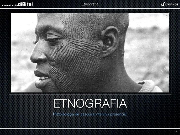 EtnografiaETNOGRAFIAMetodologia de pesquisa imersiva presencial                                              1