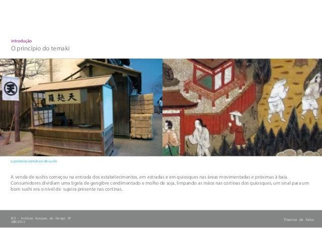 Thamise de FalcoIED - Instituto Europeo de Design SP ABR/2013 introdução O princípio do temaki o primeiro comércio de sush...