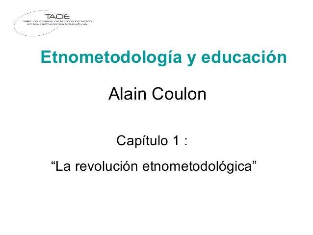 """Etnometodología y educación Alain Coulon Capítulo 1 : """"La revolución etnometodológica"""""""