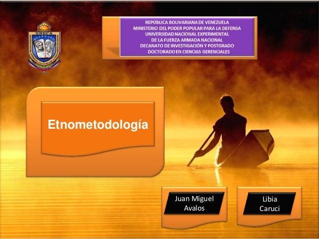 EtnometodologíaJuan MiguelAvalosLibiaCaruci