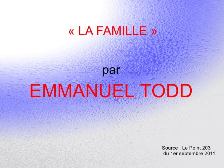 « LA FAMILLE » par EMMANUEL TODD Source  : Le Point 203 du 1er septembre 2011