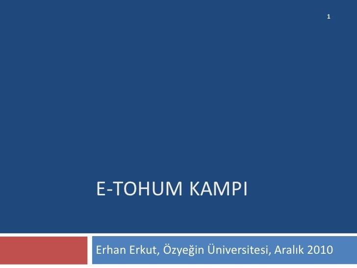 E-TOHUM KAMPI<br />Erhan Erkut, Özyeğin Üniversitesi, Aralık 2010<br />1<br />