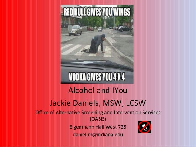Alcohol and IYou      Jackie Daniels, MSW, LCSWOffice of Alternative Screening and Intervention Services                  ...