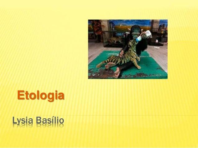 Etologia  Lysia Basílio