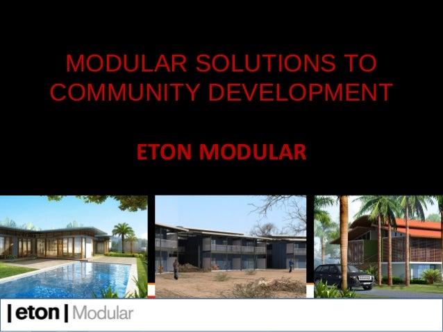 MODULAR SOLUTIONS TOCOMMUNITY DEVELOPMENT     ETON MODULAR