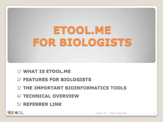 ETOOL.ME FOR BIOLOGISTS 1/ WHAT IS ETOOL.ME 2/ FEATURES FOR BIOLOGISTS 3/ THE IMPORTANT BIOINFORMATICS TOOLS  4/ TECHNICAL...