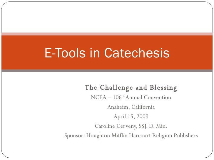 The Challenge and Blessing NCEA – 106 th  Annual Convention Anaheim, California April 15, 2009 Caroline Cerveny, SSJ, D. M...