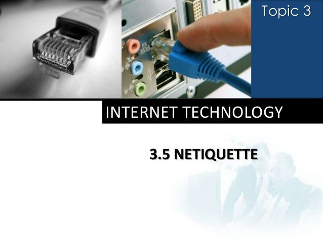Topic 3INTERNET TECHNOLOGY    3.5 NETIQUETTE