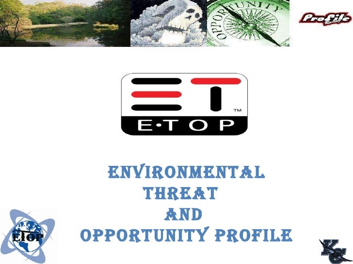 ENVIRONMENTAL THREAT  AND OPPORTUNITY PROFILE