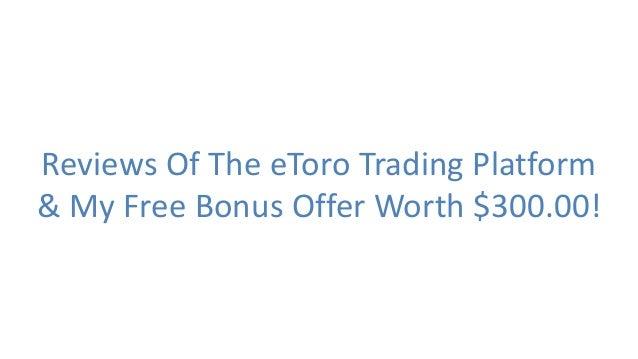 Reviews Of The eToro Trading Platform& My Free Bonus Offer Worth $300.00!
