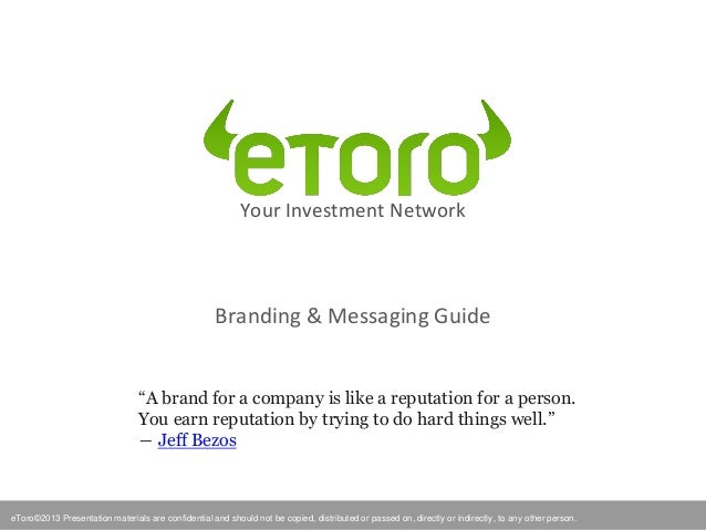 eToro©2012 Presentation materials are confidential and should not be copied, distributed or passed on, directly or indirec...