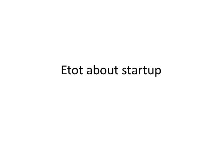 Etot about startup