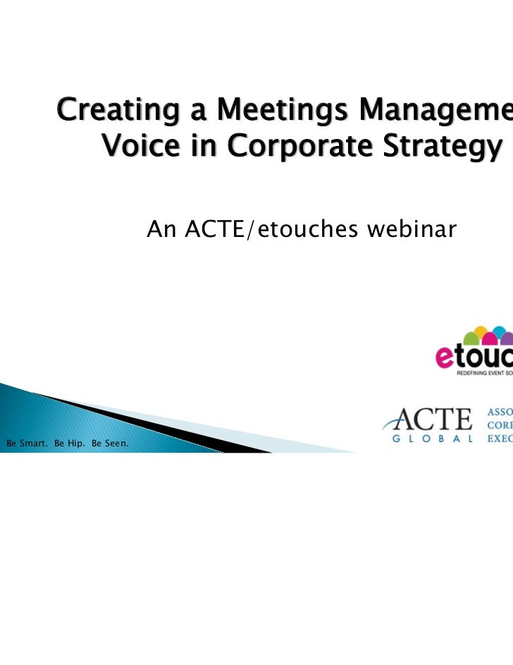 Creating a Meetings Management             Voice in Corporate Strategy                             An ACTE/etouches webina...