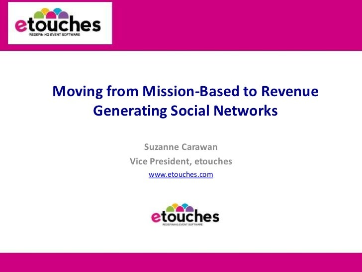 Moving from Mission-Based to Revenue Generating Social Networks<br />Suzanne Carawan<br />Vice President, etouches<br />ww...