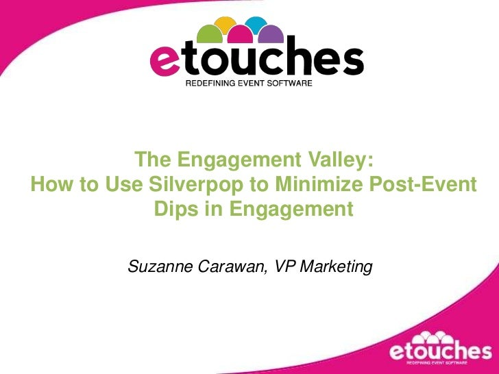 Simplifying meetings and events execution<br />The Engagement Valley:<br />How to Use Silverpop to Minimize Post-Event Dip...