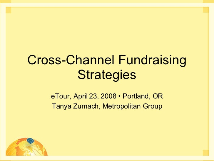 Cross-Channel Fundraising Strategies eTour, April 23, 2008 • Portland, OR Tanya Zumach, Metropolitan Group