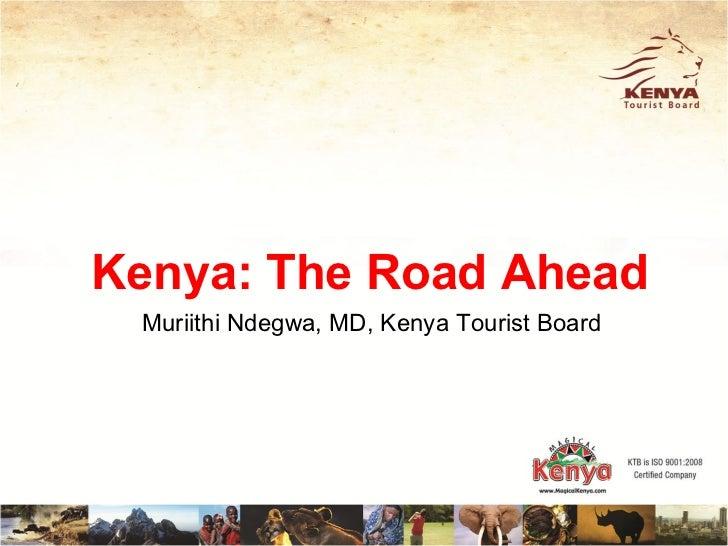 Kenya: The Road Ahead Muriithi Ndegwa, MD, Kenya Tourist Board