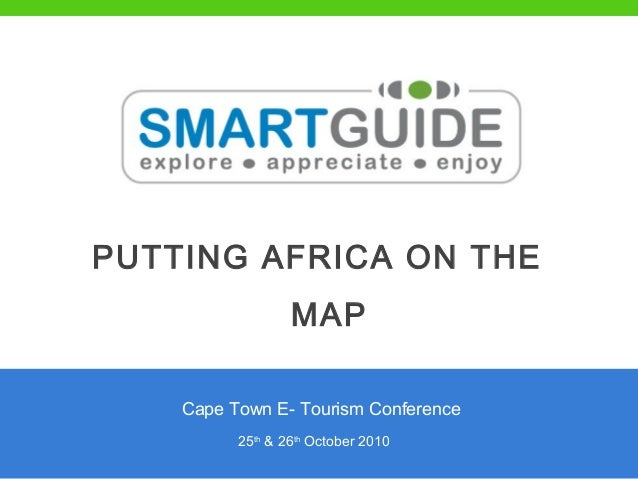 PUTTING AFRICA ON THE MAP 25th & 26th October 2010 Cape Town E- Tourism Conference