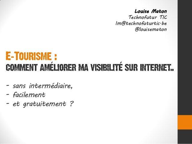 - sans intermédiaire, - facilement - et gratuitement ? Louise Maton Technofutur TIC lm@technofuturtic.be @louisematon