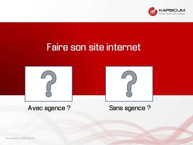 Faire son site internet                        Avec agence ?            Sans agence ?Arnaud Mercier – 06 86 29 48 53