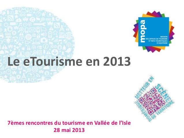 Le eTourisme en 20137èmes rencontres du tourisme en Vallée de l'Isle28 mai 2013