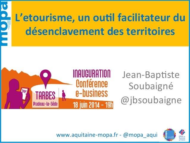 L'etourisme,  un  ou.l  facilitateur  du   désenclavement  des  territoires   Jean-‐Bap(ste   Soubaigné...