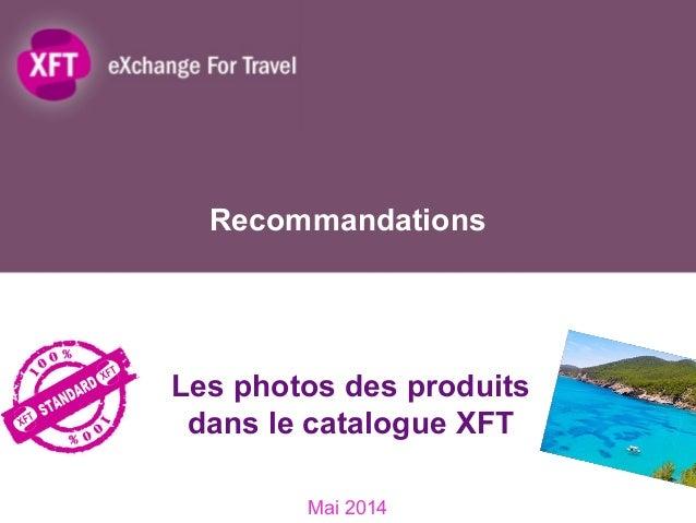 Recommandations Mai 2014 Les photos des produits dans le catalogue XFT 1