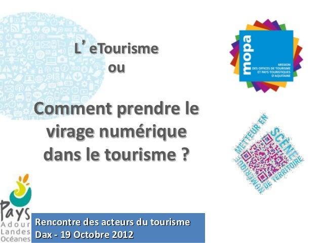 L'eTourisme            ouComment prendre le virage numérique dans le tourisme ?Rencontre des acteurs du tourismeDax - 19 O...
