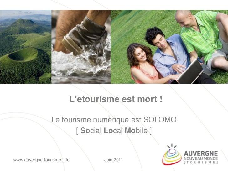 L'etourisme est mort !                 Le tourisme numérique est SOLOMO                         [ Social Local Mobile ]www...