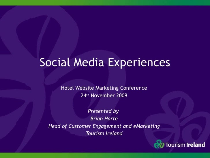 Social Media Experiences Hotel Website Marketing Conference 24 th  November 2009 Presented by  Brian Harte Head of Custome...